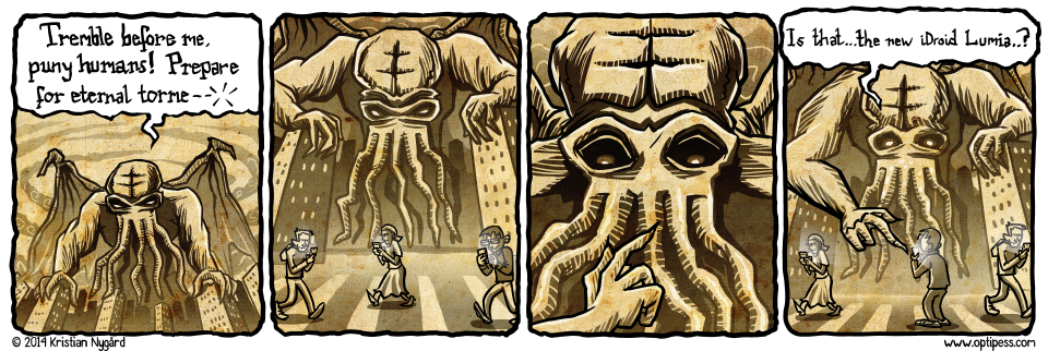 Imagine his disappointment when he discovered that tentacles are incompatible with capacitive touch screens. Also, the cell reception back home in R'lyeh is pretty horrible.