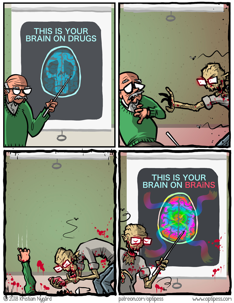 Brains are bad, m'kay. Do drugs instead.