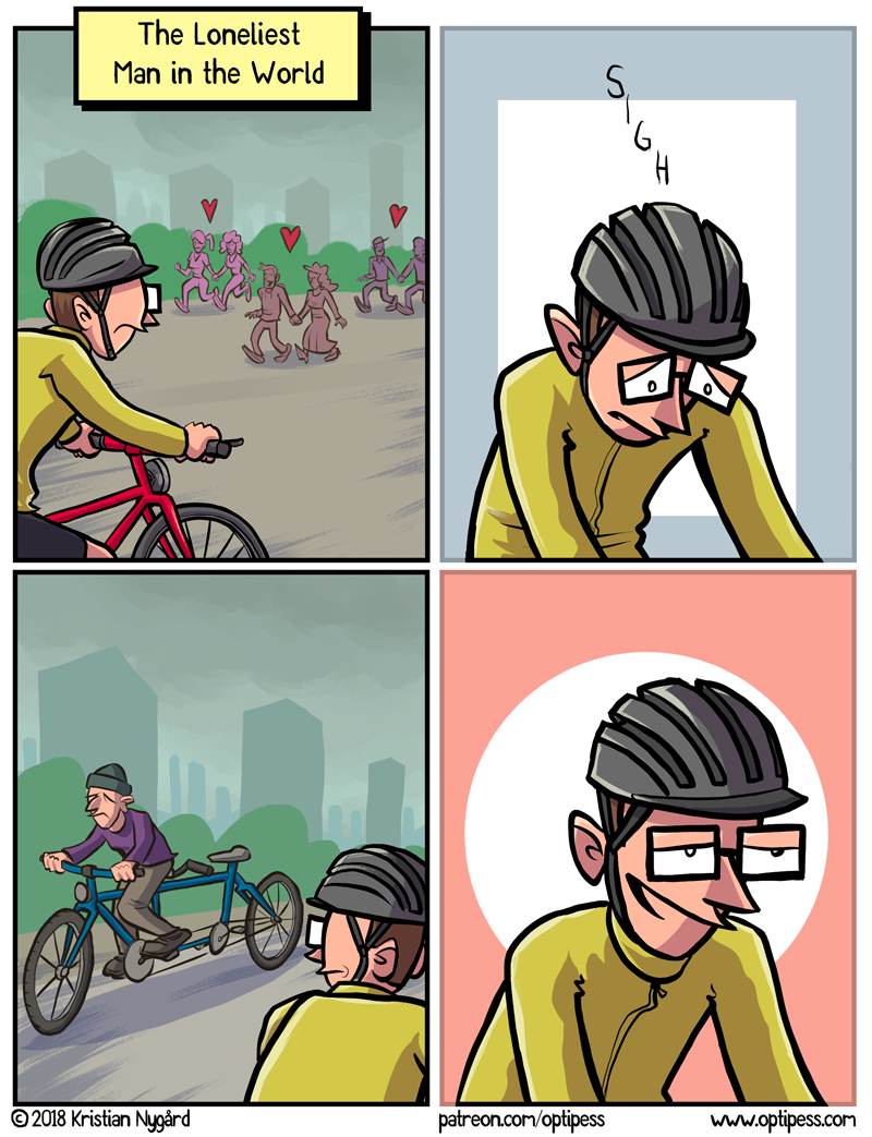There's no other way about it, if you're alone on a tandem bike there's surely a sad story behind it somehow. This sad story will make other people extremely happy.