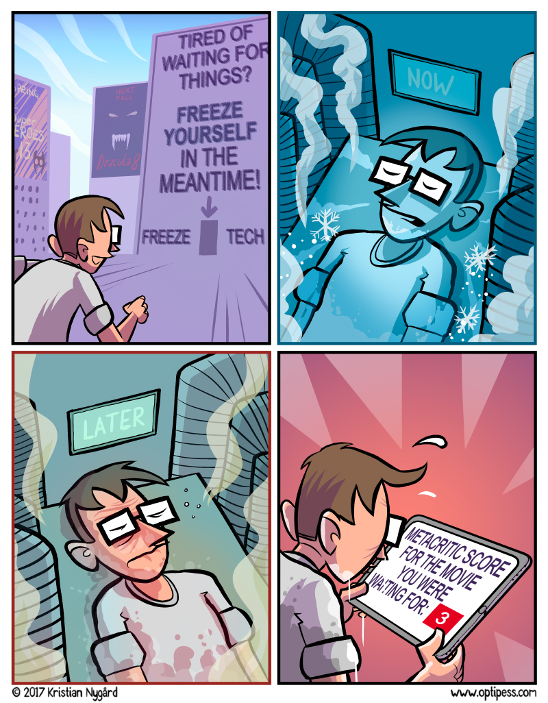 He then froze himself waiting for technology capable of making him forget that he froze himself for something so stupid.